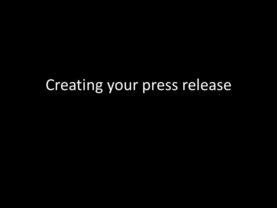 Creating your press release
