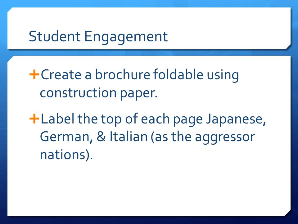 Student Engagement  Create a brochure foldable using construction paper.  Label the top of each page Japanese, German, & Italian (as the aggressor n