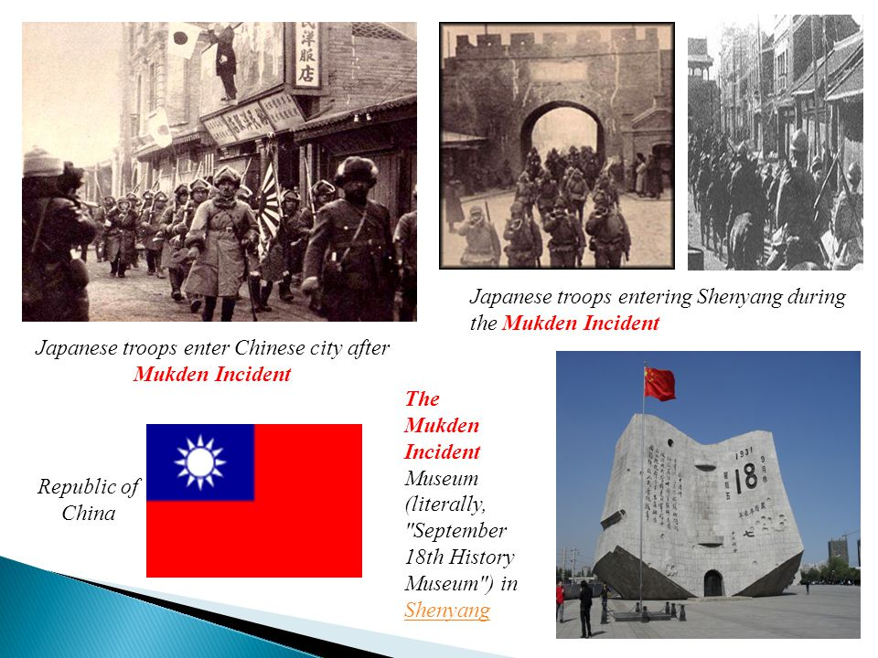 Republic of China The Mukden Incident Museum (literally, September 18th History Museum ) in Shenyang Shenyang Japanese troops entering Shenyang during the Mukden Incident Japanese troops enter Chinese city after Mukden Incident