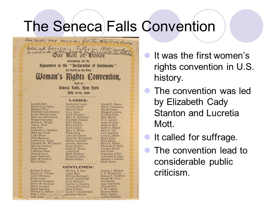 The Seneca Falls Convention It was the first women's rights convention in U.S. history. The convention was led by Elizabeth Cady Stanton and Lucretia