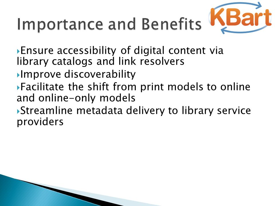  Ensure accessibility of digital content via library catalogs and link resolvers  Improve discoverability  Facilitate the shift from print models t