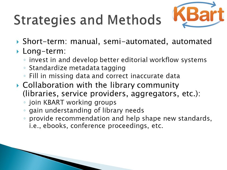  Short-term: manual, semi-automated, automated  Long-term: ◦ invest in and develop better editorial workflow systems ◦ Standardize metadata tagging