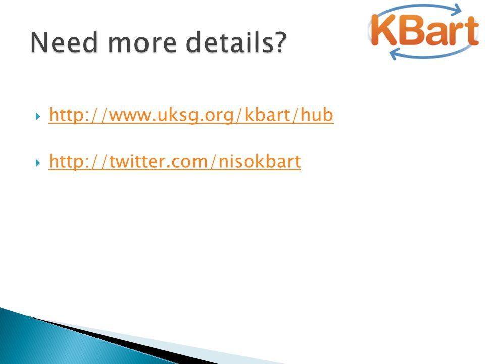  http://www.uksg.org/kbart/hub http://www.uksg.org/kbart/hub  http://twitter.com/nisokbart http://twitter.com/nisokbart