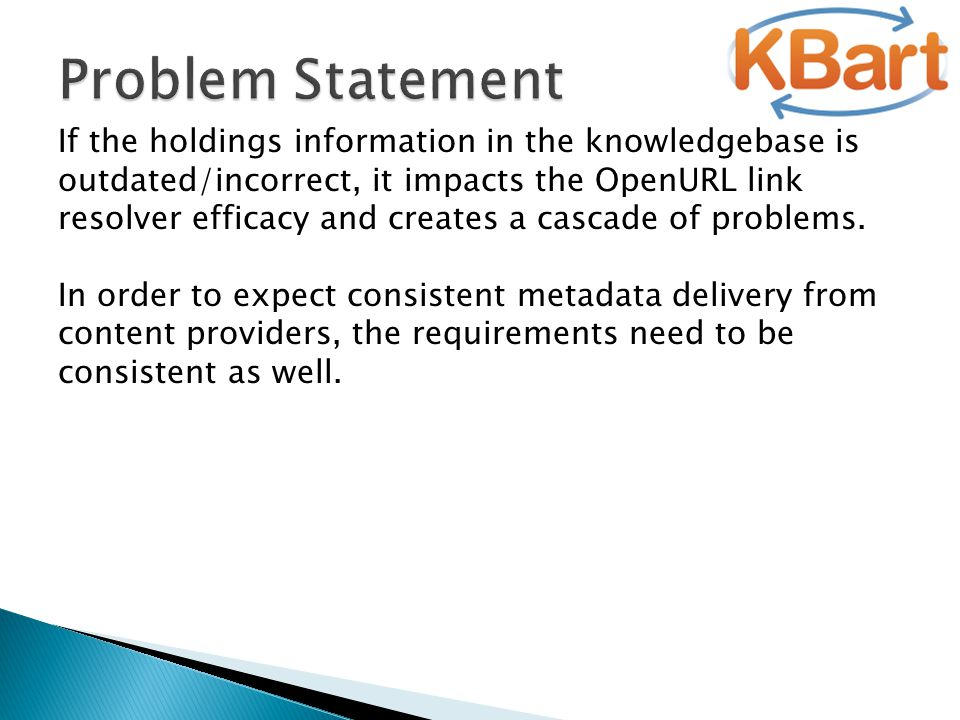 If the holdings information in the knowledgebase is outdated/incorrect, it impacts the OpenURL link resolver efficacy and creates a cascade of problem