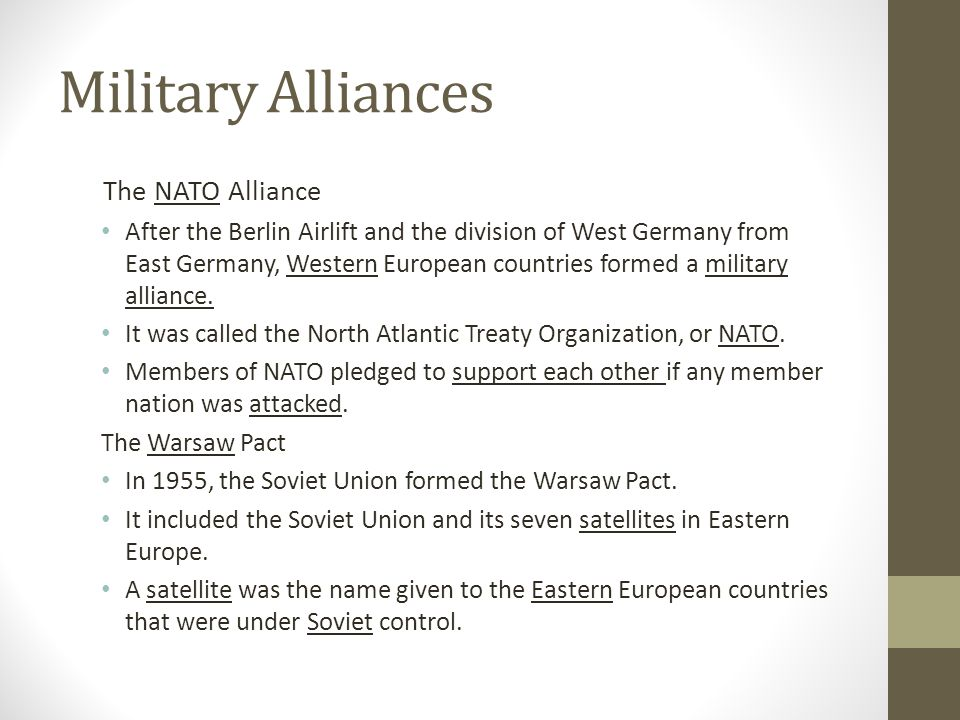 Military Alliances The NATO Alliance After the Berlin Airlift and the division of West Germany from East Germany, Western European countries formed a