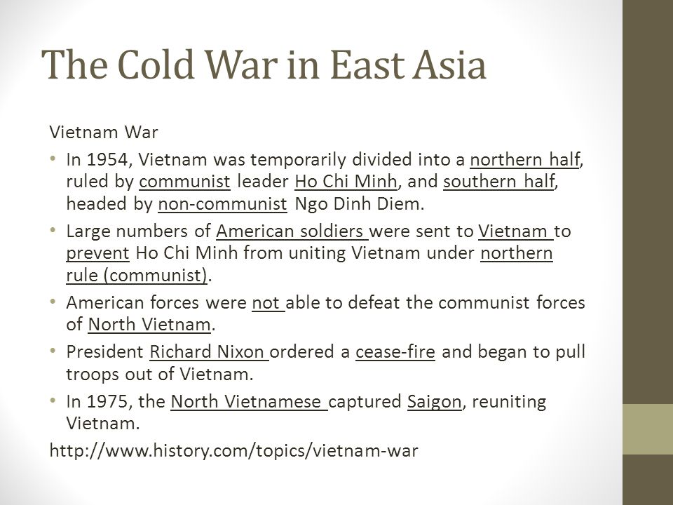 The Cold War in East Asia Vietnam War In 1954, Vietnam was temporarily divided into a northern half, ruled by communist leader Ho Chi Minh, and southe