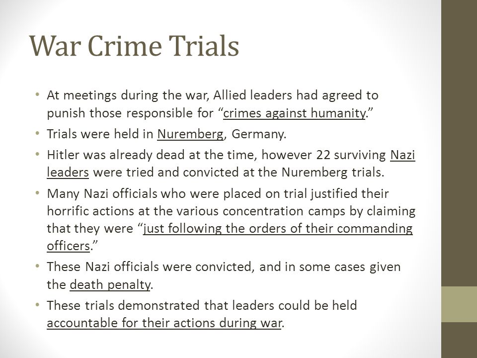 """War Crime Trials At meetings during the war, Allied leaders had agreed to punish those responsible for """"crimes against humanity."""" Trials were held in"""