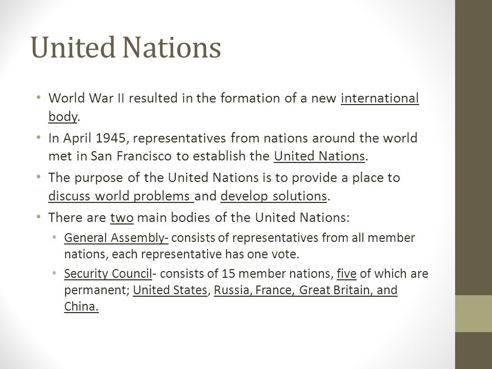 United Nations World War II resulted in the formation of a new international body. In April 1945, representatives from nations around the world met in