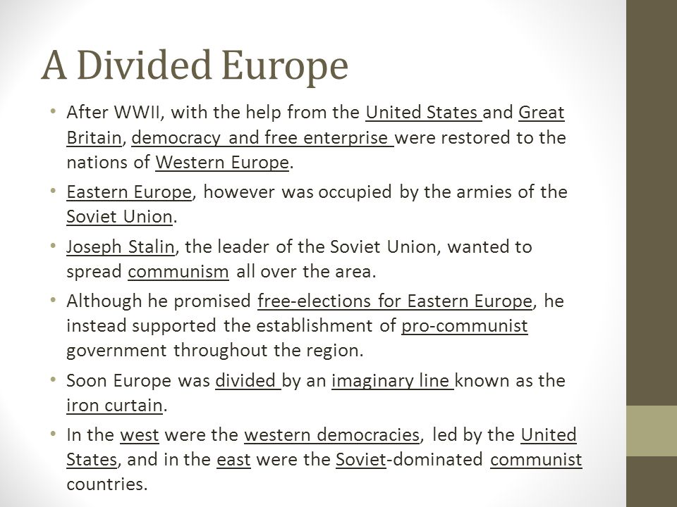 A Divided Europe After WWII, with the help from the United States and Great Britain, democracy and free enterprise were restored to the nations of Wes
