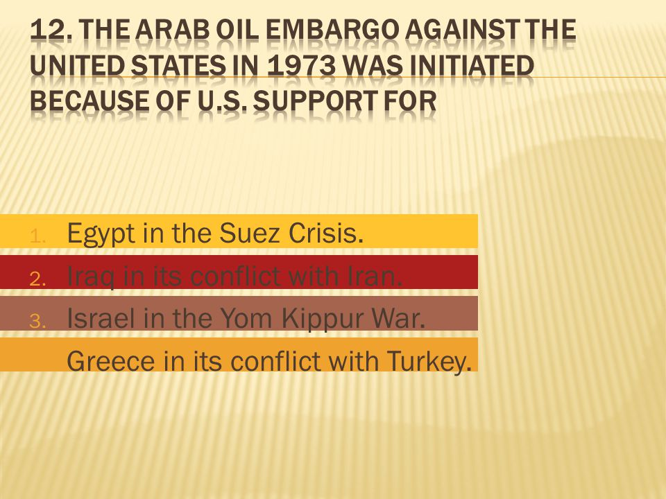 1.Egypt in the Suez Crisis. 2. Iraq in its conflict with Iran.