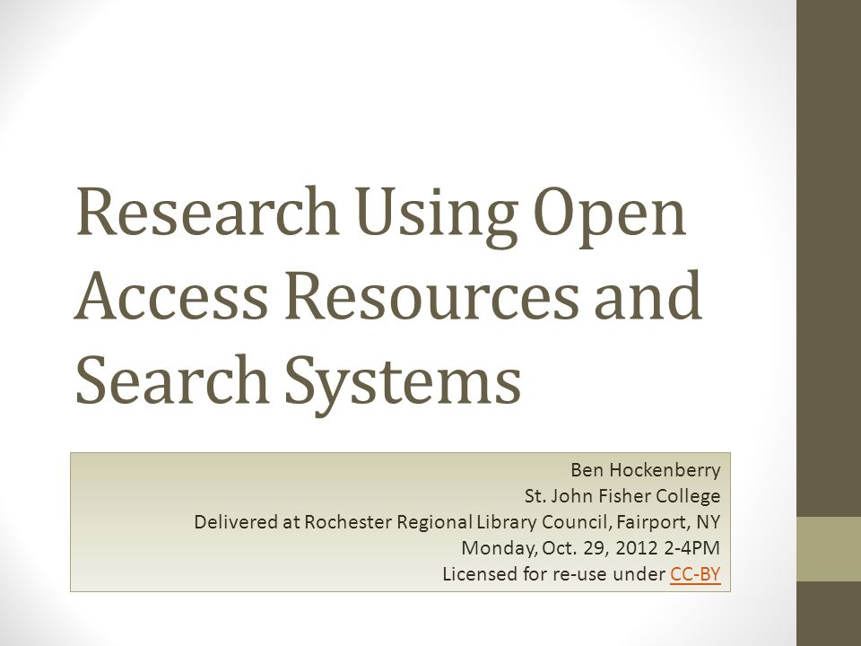 Research Using Open Access Resources and Search Systems Ben Hockenberry St.