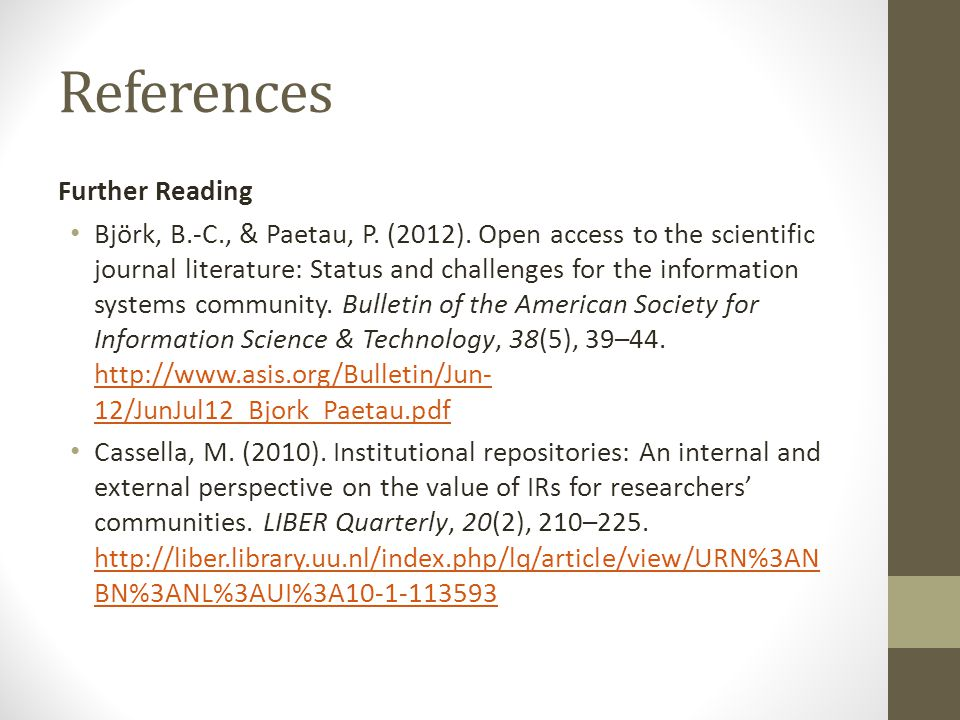 References Further Reading Björk, B.-C., & Paetau, P. (2012). Open access to the scientific journal literature: Status and challenges for the informat