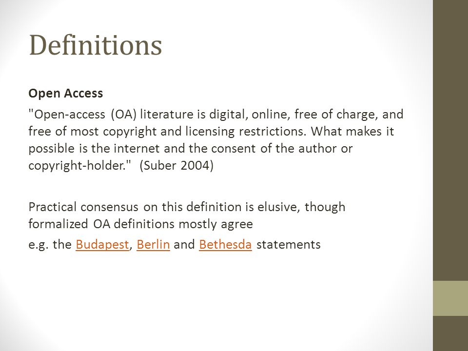 Definitions Open Access Open-access (OA) literature is digital, online, free of charge, and free of most copyright and licensing restrictions.