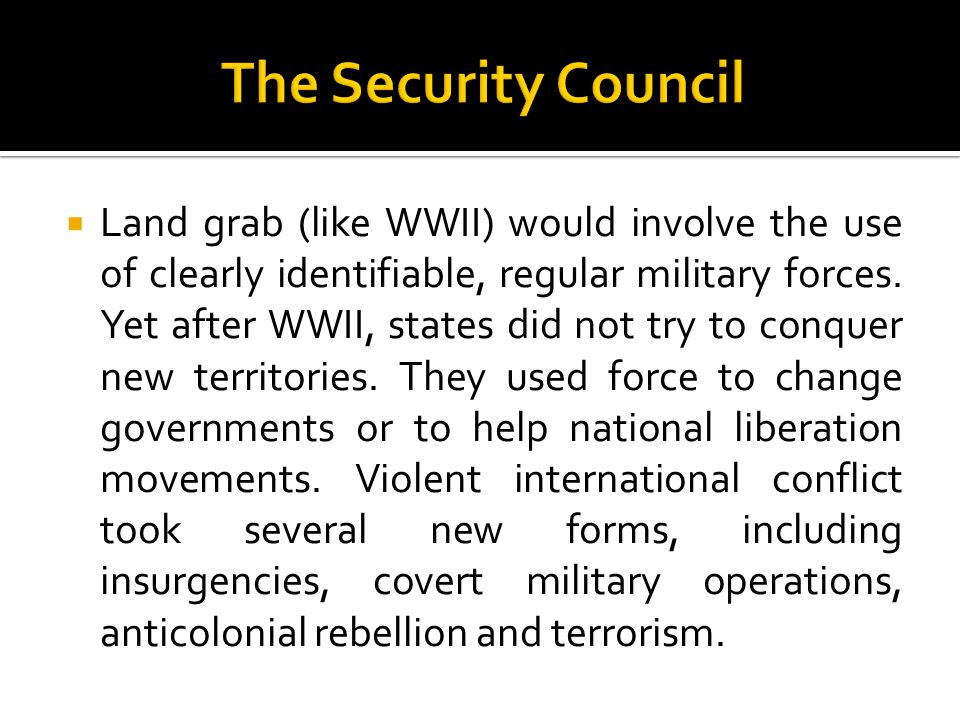  Land grab (like WWII) would involve the use of clearly identifiable, regular military forces.