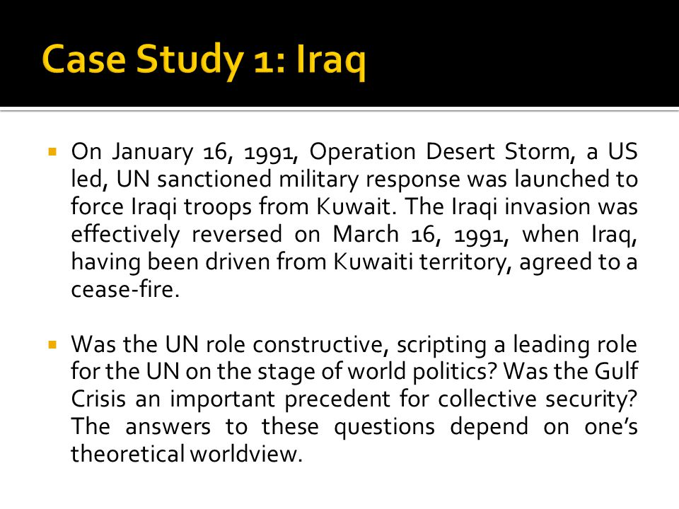  On January 16, 1991, Operation Desert Storm, a US led, UN sanctioned military response was launched to force Iraqi troops from Kuwait.