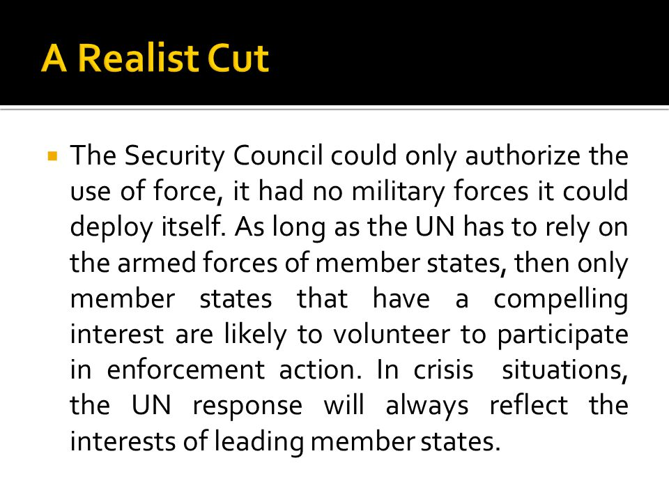  The Security Council could only authorize the use of force, it had no military forces it could deploy itself.