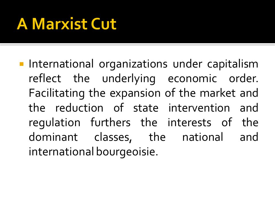  International organizations under capitalism reflect the underlying economic order.