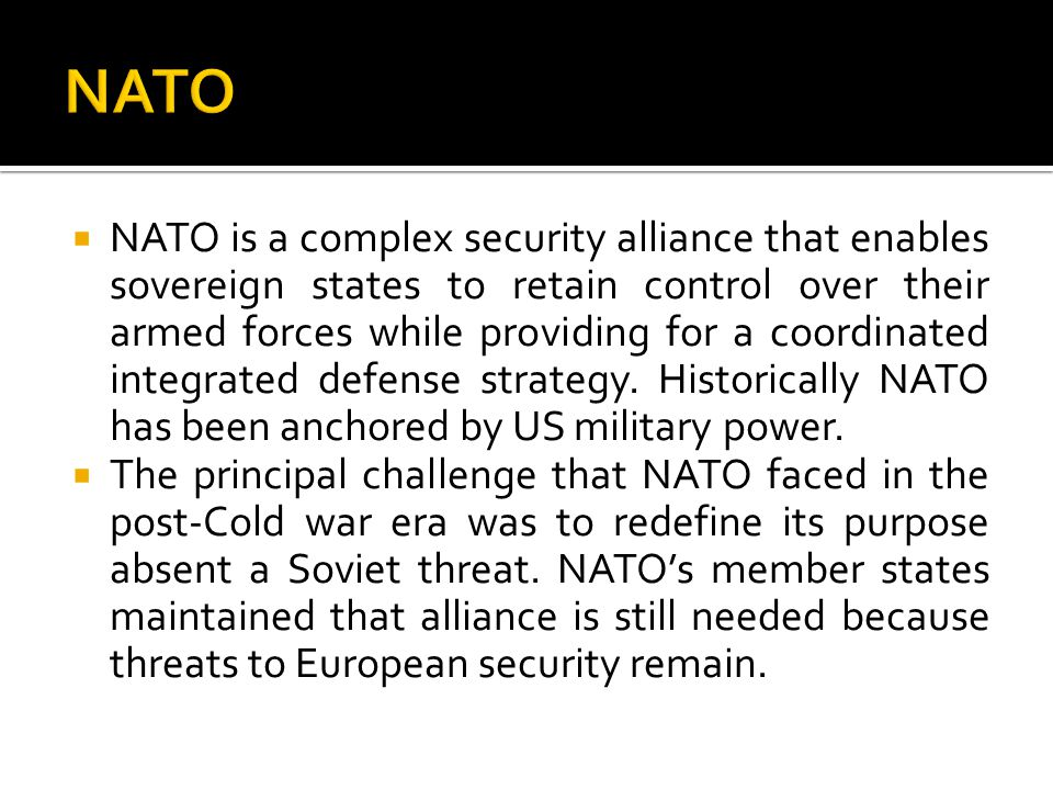  NATO is a complex security alliance that enables sovereign states to retain control over their armed forces while providing for a coordinated integrated defense strategy.