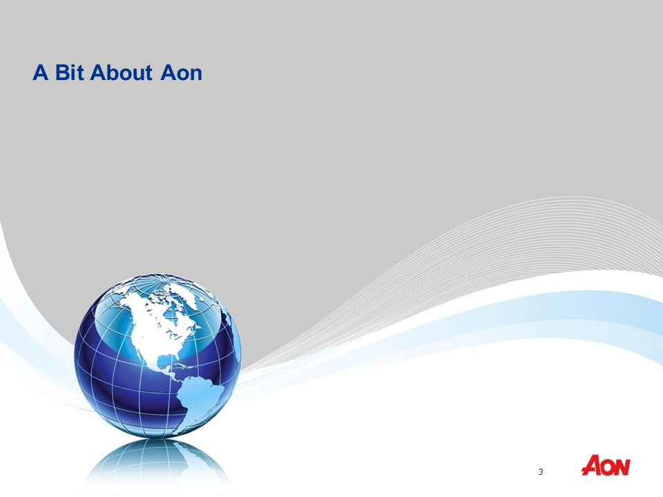 Aon Risk Solutions™ is a trademark licensed for use by Aon Reed Stenhouse Inc. 3 Infrastructure Ontario A Bit About Aon 3