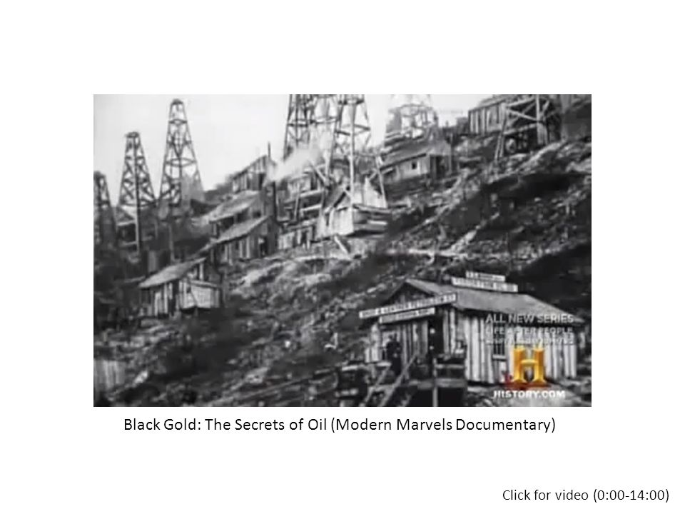Click for video (0:00-14:00) Black Gold: The Secrets of Oil (Modern Marvels Documentary)