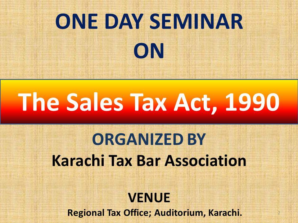 2 ONE DAY SEMINAR ON ORGANIZED BY Karachi Tax Bar Association VENUE Regional Tax Office; Auditorium, Karachi.
