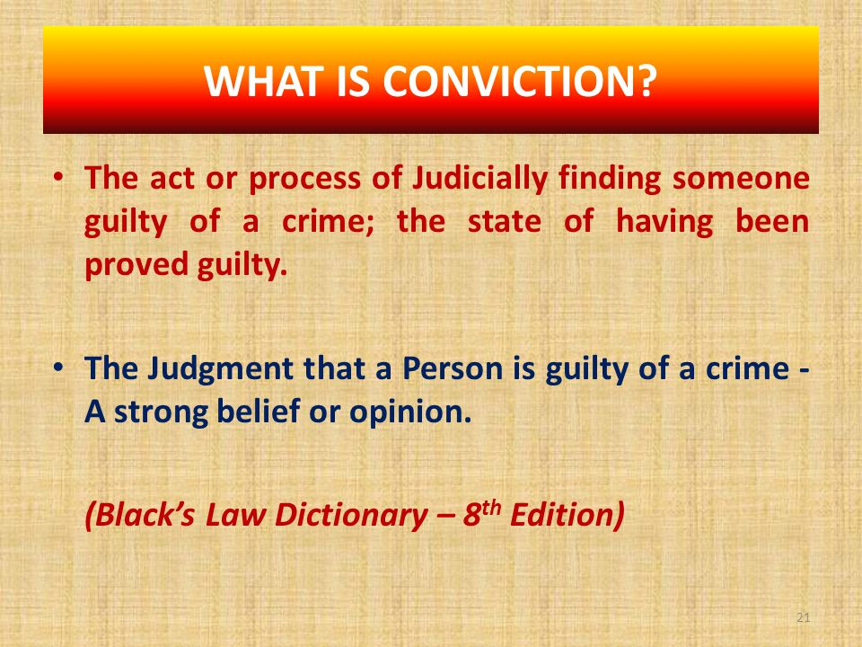 The act or process of Judicially finding someone guilty of a crime; the state of having been proved guilty.