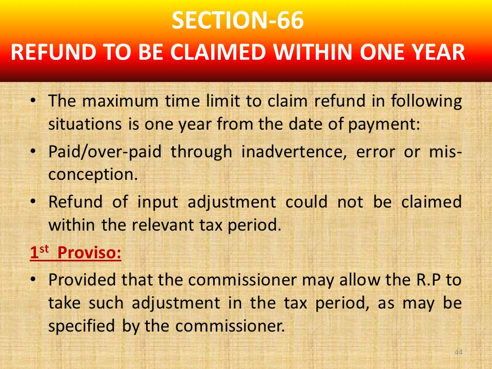 The maximum time limit to claim refund in following situations is one year from the date of payment: Paid/over-paid through inadvertence, error or mis- conception.