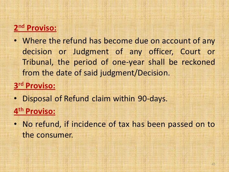 2 nd Proviso: Where the refund has become due on account of any decision or Judgment of any officer, Court or Tribunal, the period of one-year shall be reckoned from the date of said judgment/Decision.