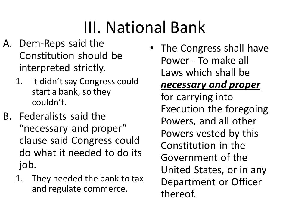 III.National Bank A.Dem-Reps said the Constitution should be interpreted strictly.