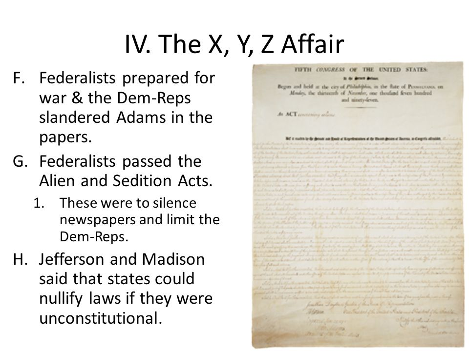 IV.The X, Y, Z Affair F.Federalists prepared for war & the Dem-Reps slandered Adams in the papers.