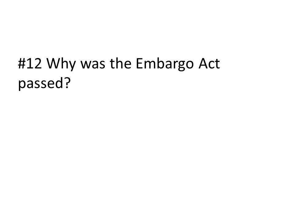 #12 Why was the Embargo Act passed?