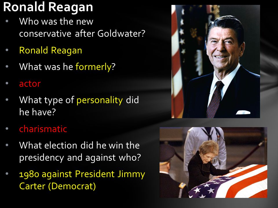 Who was the new conservative after Goldwater? Ronald Reagan What was he formerly? actor What type of personality did he have? charismatic What electio