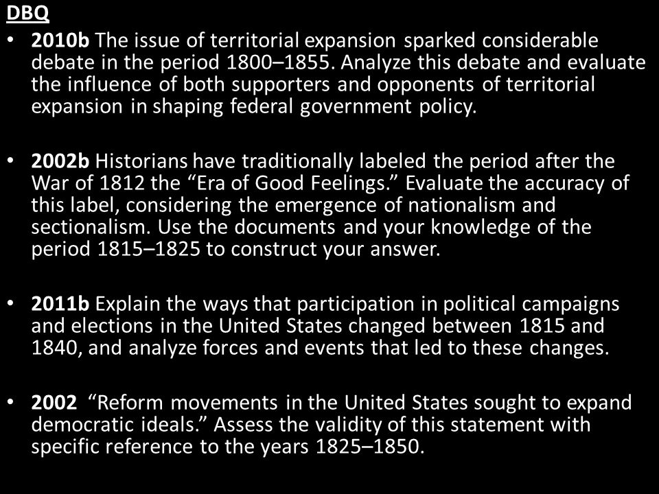 DBQ 2010b The issue of territorial expansion sparked considerable debate in the period 1800–1855. Analyze this debate and evaluate the influence of bo