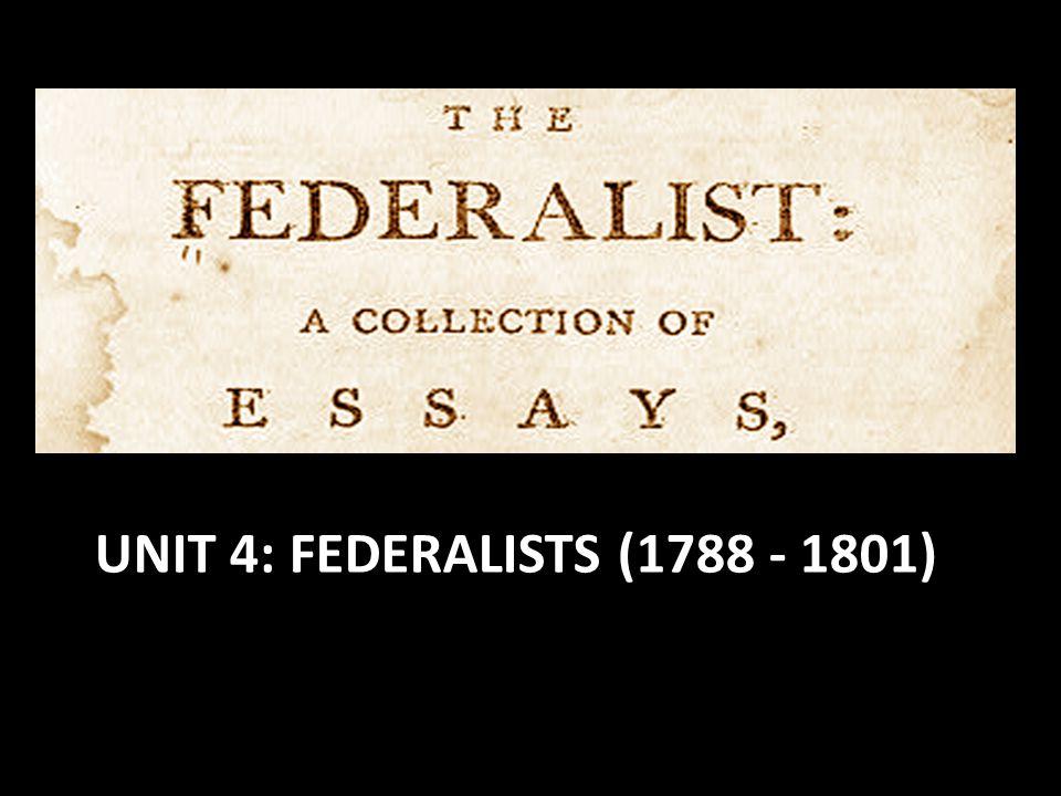 UNIT 4: FEDERALISTS (1788 - 1801)