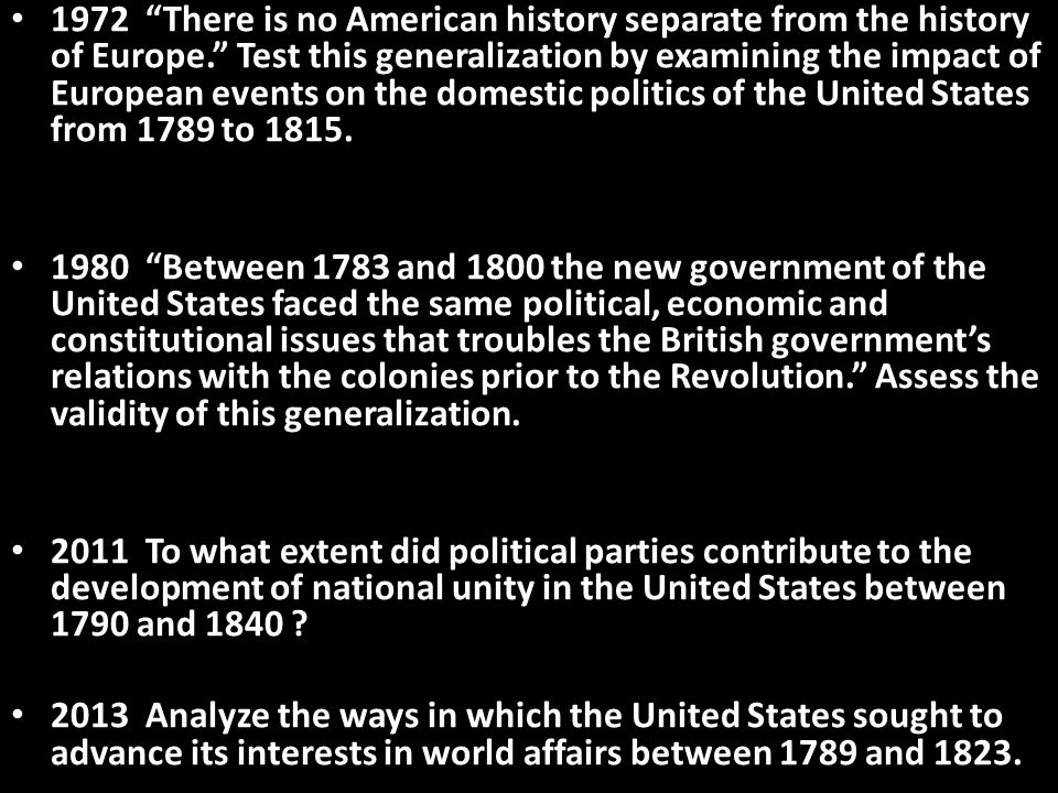 """1972 """"There is no American history separate from the history of Europe."""" Test this generalization by examining the impact of European events on the do"""