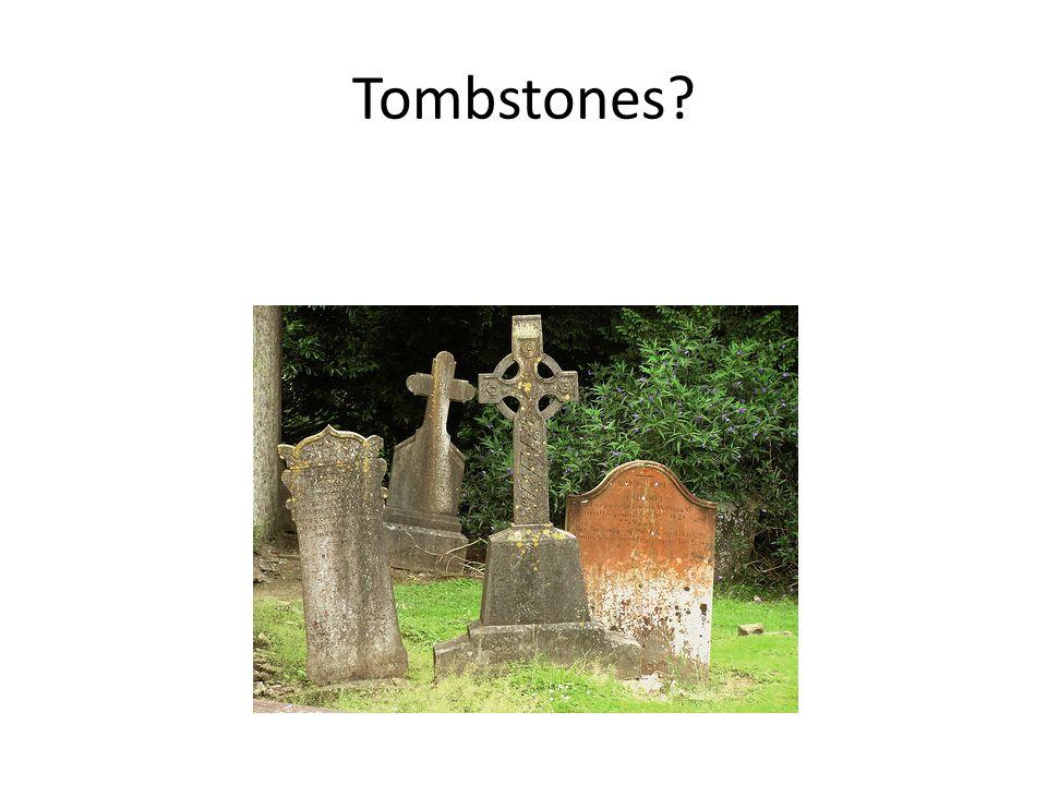Tombstones?