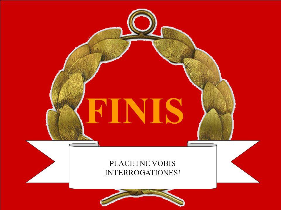 FINIS PLACETNE VOBIS INTERROGATIONES!