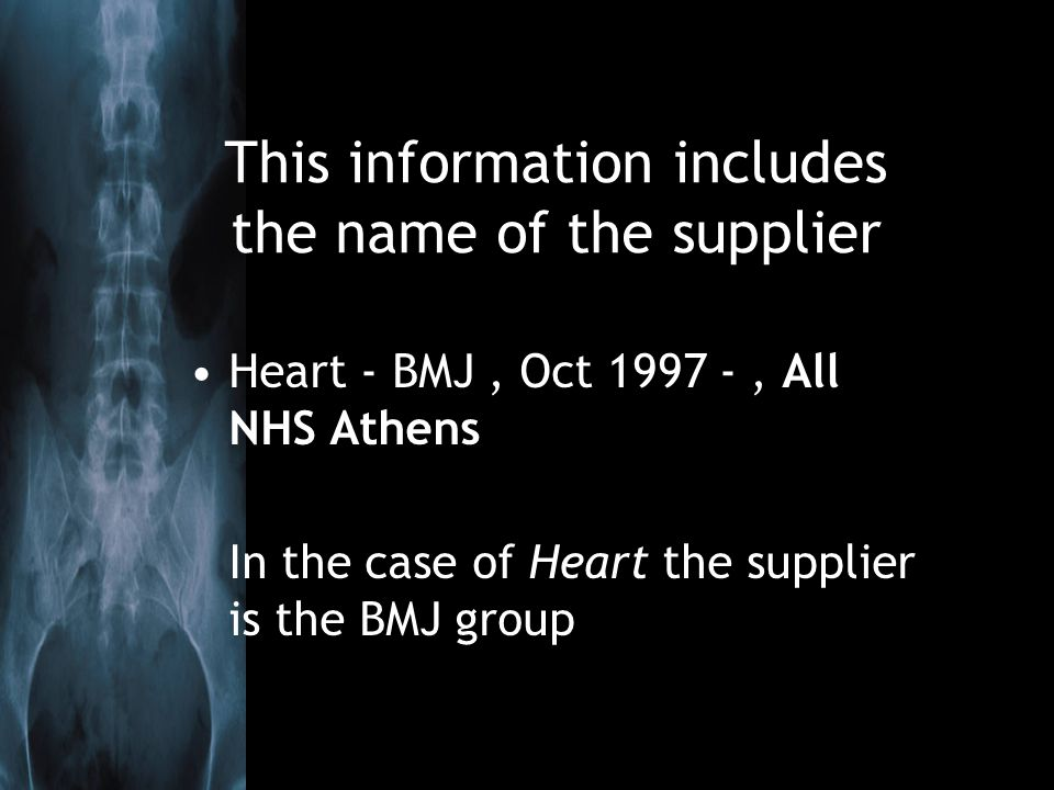 This information includes the name of the supplier Heart - BMJ, Oct 1997 -, All NHS Athens In the case of Heart the supplier is the BMJ group