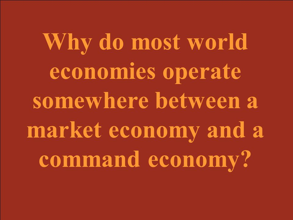 Why do most world economies operate somewhere between a market economy and a command economy