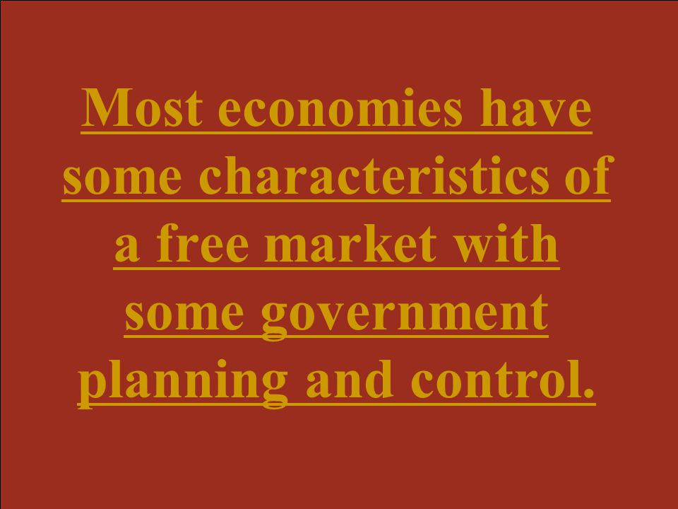 Most economies have some characteristics of a free market with some government planning and control.