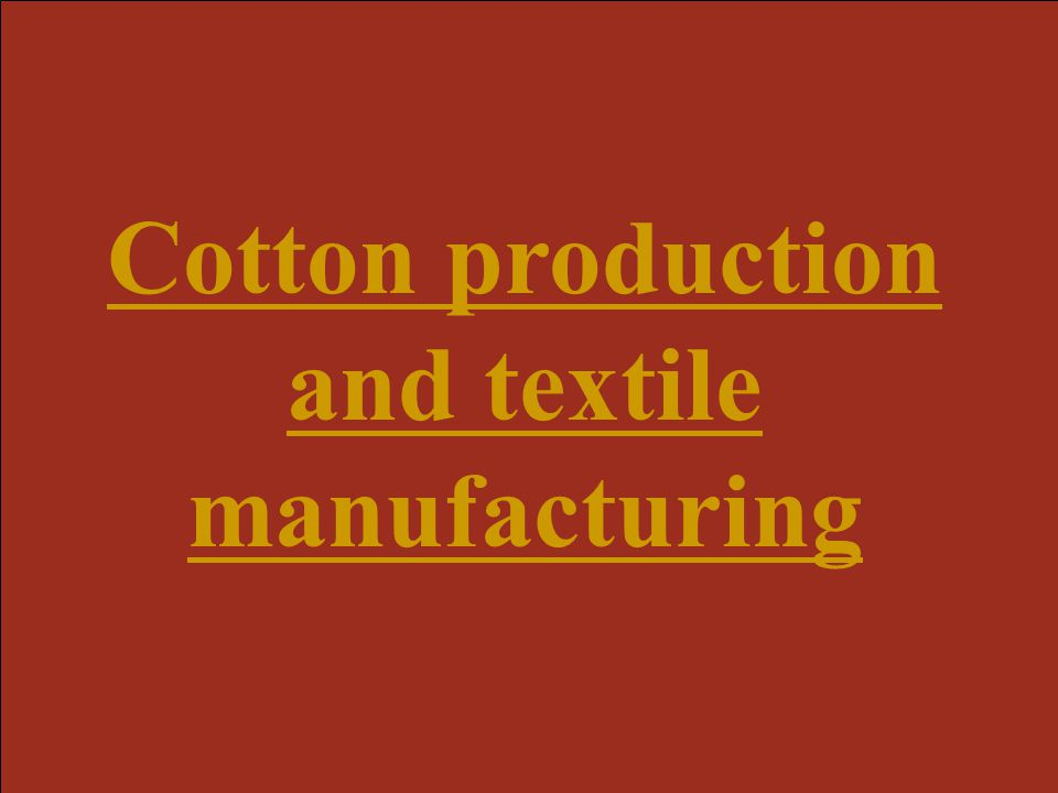 Cotton production and textile manufacturing