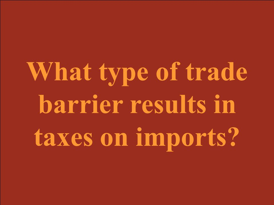 What type of trade barrier results in taxes on imports