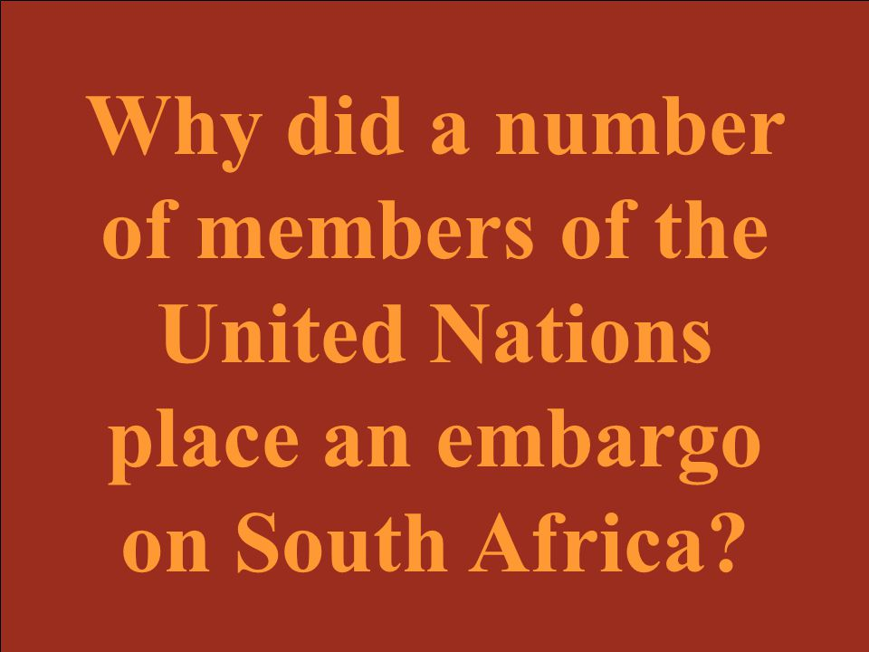 Why did a number of members of the United Nations place an embargo on South Africa