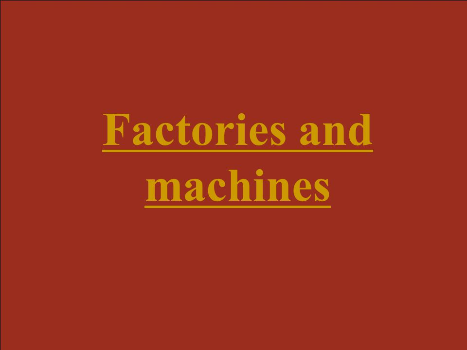 Factories and machines
