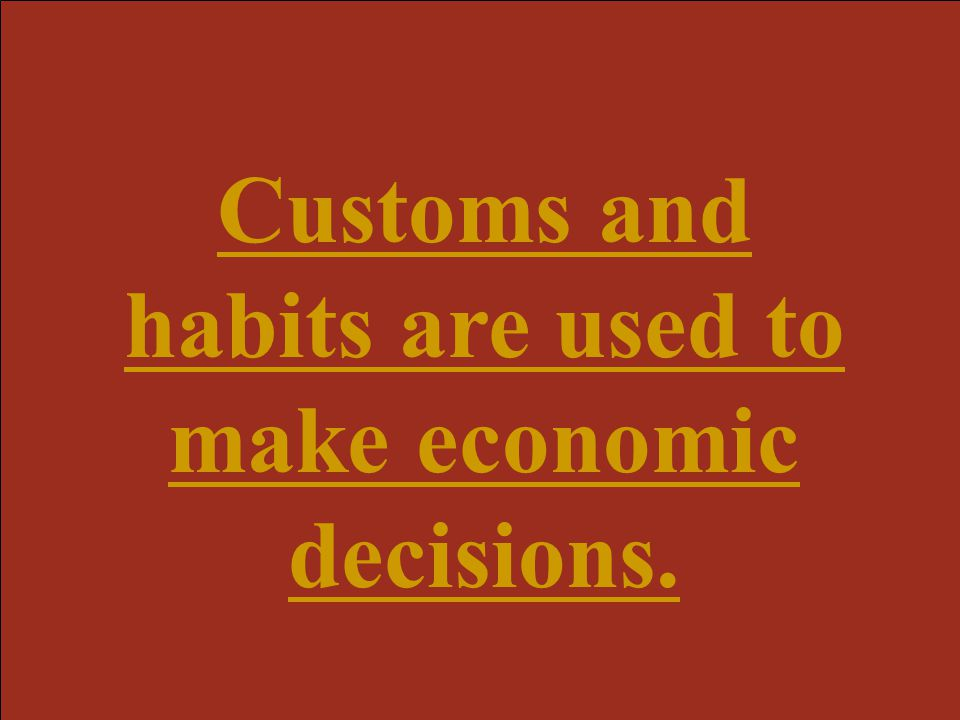 Customs and habits are used to make economic decisions.