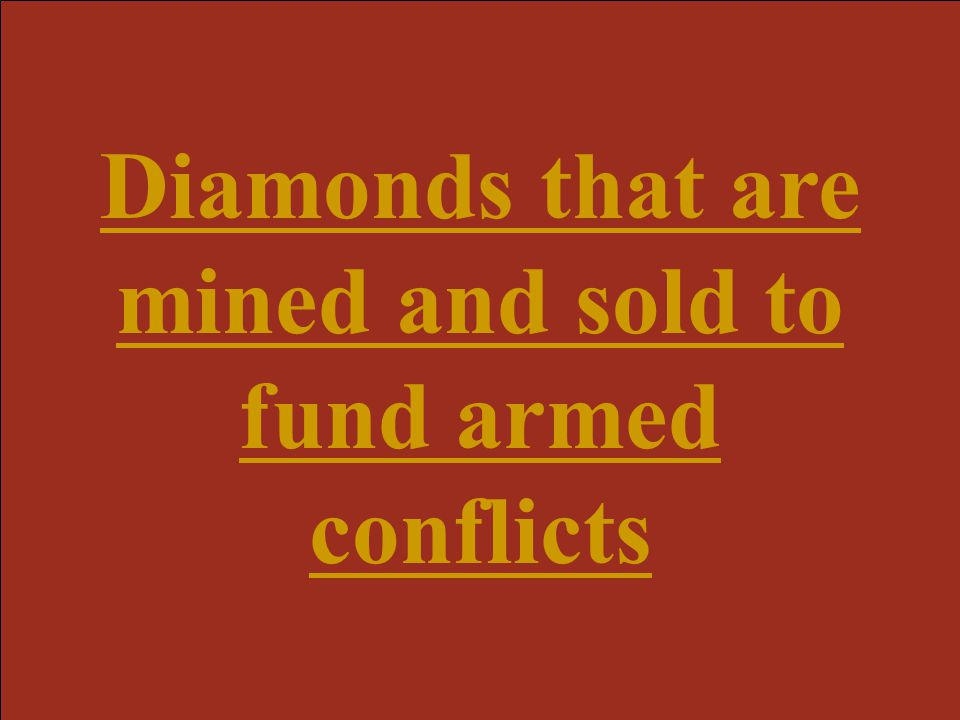 Diamonds that are mined and sold to fund armed conflicts