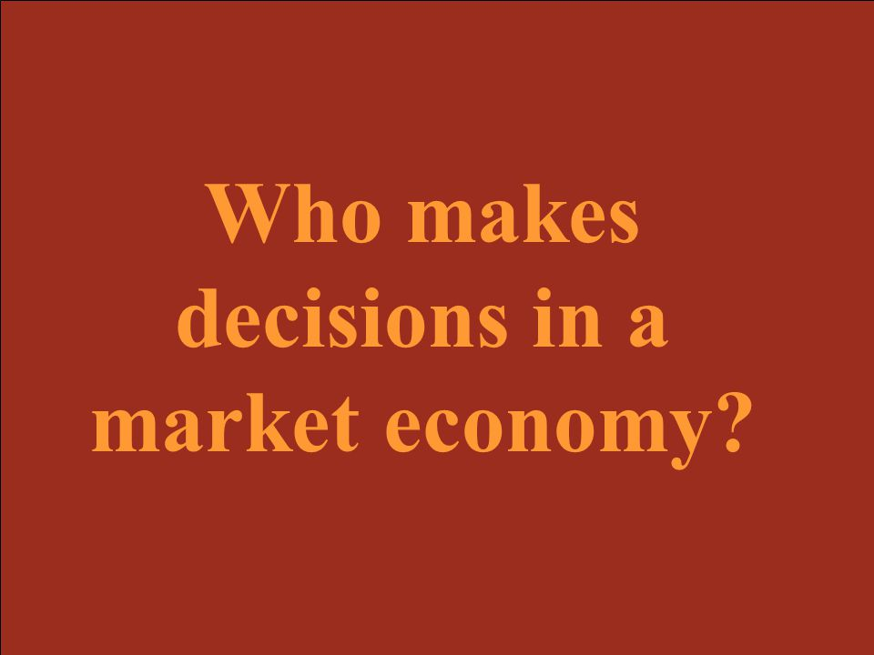 Who makes decisions in a market economy