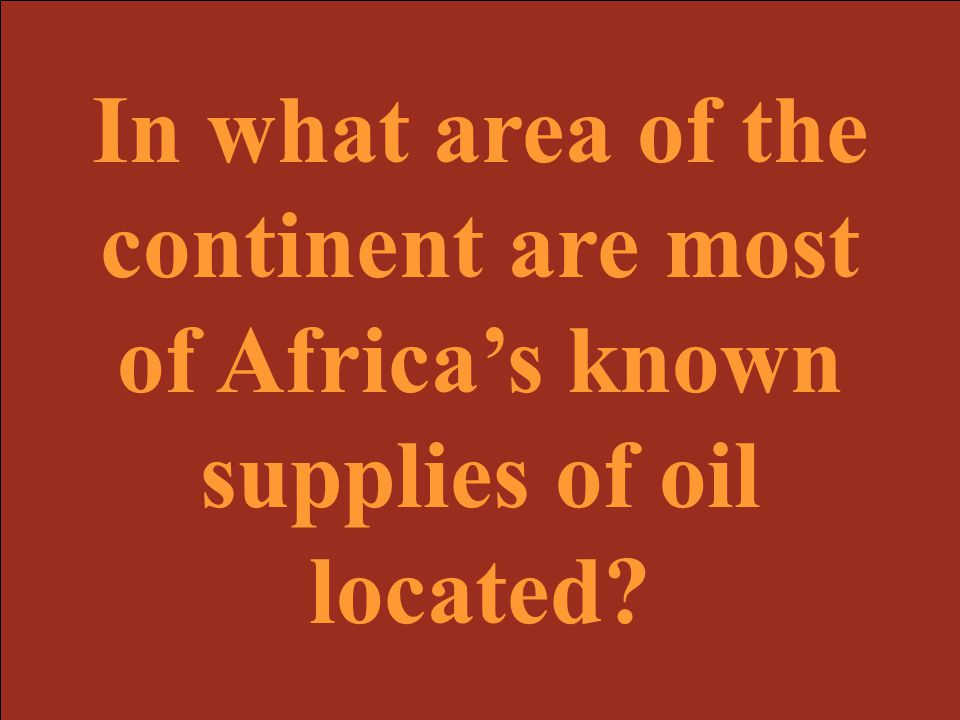 In what area of the continent are most of Africa's known supplies of oil located
