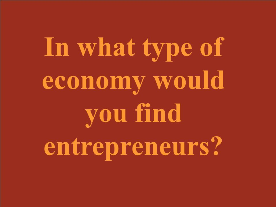 In what type of economy would you find entrepreneurs