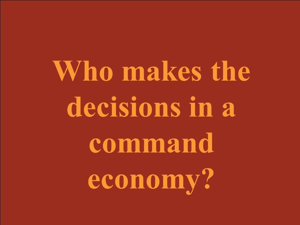 Who makes the decisions in a command economy